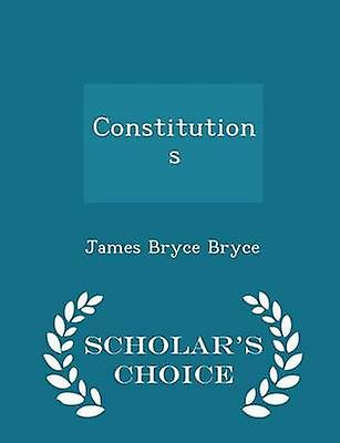 Constitutions  Scholars Choice Edition by Bryce & James Bryce
