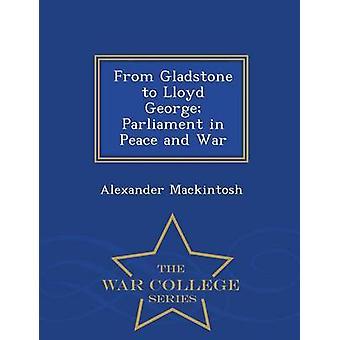 Från Gladstone till Lloyd George parlamentet i fred och krig Krigshögskolan serie av Mackintosh & Alexander