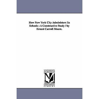 Hoe New York City beheert haar scholen A constructieve studie door Ernest Carroll Moore. door Moore & Ernest Carroll