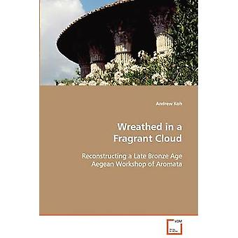 Wreathed in a Fragrant Cloud by Koh & Andrew