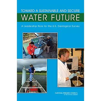 Toward a Sustainable and Secure Water Future - A Leadership Role for t
