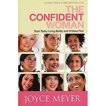 The Confident Woman - Start Today Living Boldly and Without Fear by Jo