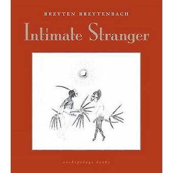 Intimate Stranger by Breyten Breytenbach - 9780980033090 Book