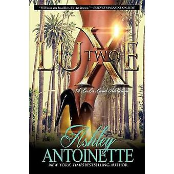 Luxe Two - A Lala Land Addiction by Ashley Antoinette - 9781250066985