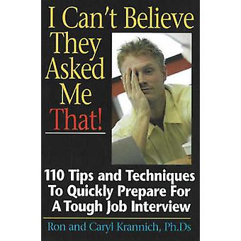 I Can't Believe They Asked Me That! - 110 Tips and Techniques to Quick