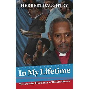 In My Lifetime - Towards the Presidency of Barack Obama by Herbert Dau