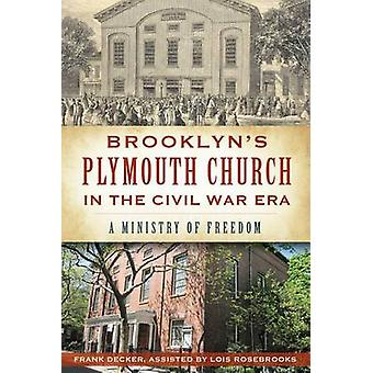 Brooklyn's Plymouth Church in the Civil War Era - - A Ministry of Freed