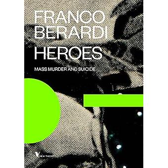 Heroes - Mass Murder and Suicide by Francesco Berardi - 9781781685785