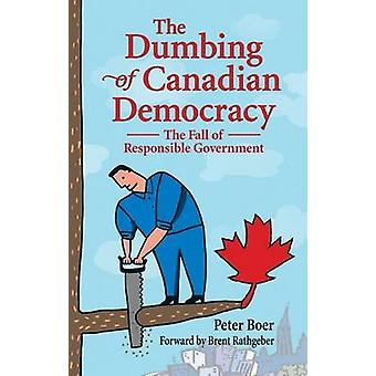 The Dumbing of Canadian Democracy - The Fall of Responsible Government