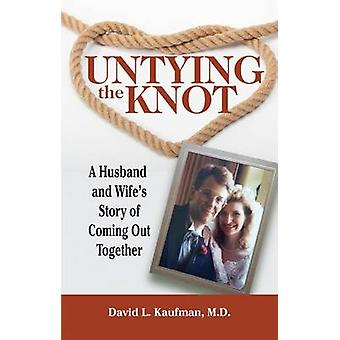 Untying the Knot - A Husband and Wife's Story of Coming Out Together b