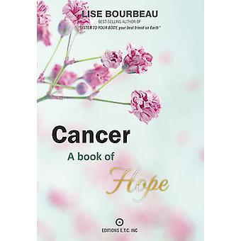 Cancer - A Book of Hope by Lise Bourbeau - 9782920932708 Book