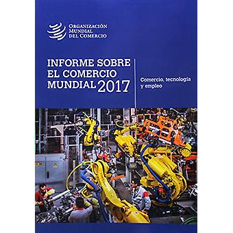 Informe Sobre El Comercio Mundial 2017 - Trade and Technology by Organ
