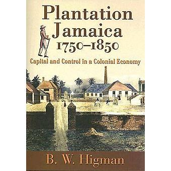 Plantation Jamaica - 1750-1850 - Capital and Control in a Colonial Eco