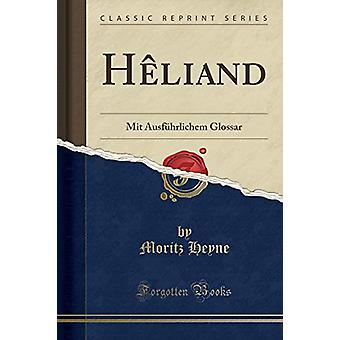 Heliand - Mit Ausfuhrlichem Glossar (Classic Reprint) by Heliand - Mit