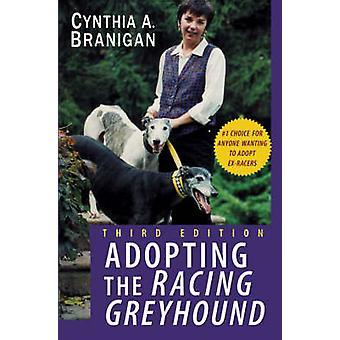 Adopting the Racing Greyhound by Cynthia A. Branigan - 9780764540868