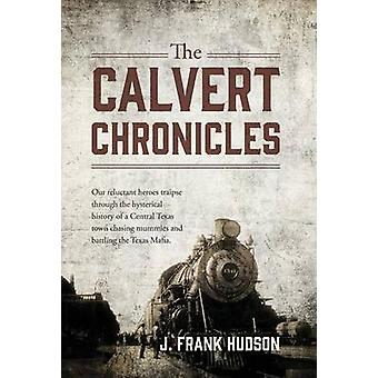 The Calvert Chronicles Our reluctant heroes traipse through the hysterical history of a Central Texas town chasing mummies and battling the Texas Mafia. by Hudson & J. Frank