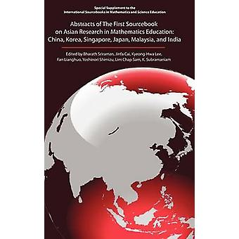 The First Sourcebook on Asian Research in Mathematics Education by Edited by Bharath Sriraman & Edited by Jinfa Cai & Edited by Kyeong Hwa Lee & Edited by Fan Lianghuo & Edited by Yoshinori Shimuzu & Edited by Lim Chap Sam