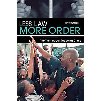 Less Law More Order - The Truth About Reducing Crime by Irvin Waller -