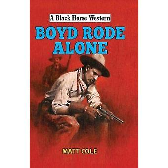 Boyde Rode Alone by Matt Cole
