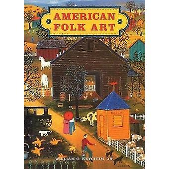 American Folk Art by William Ketchum