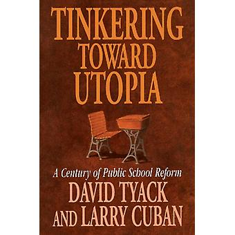 Tinkering toward Utopia by David B Tyack