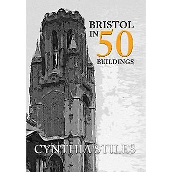 Bristol in 50 Buildings by Cynthia Stiles