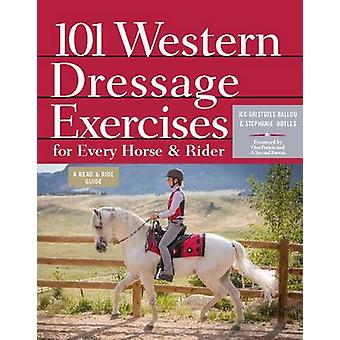 101 Western Dressage Exercises for Horse and Rider by Jec Aristotle BallouStephanie Boyles