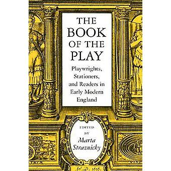 The Book of the Play - Playwrights - Stationers and Readers in Early M