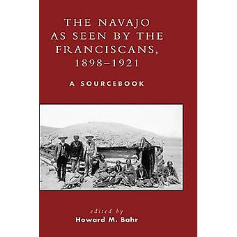 Navajo as Seen by the Franciscans 18981921 A Sourcebook by Bahr & Howard M.