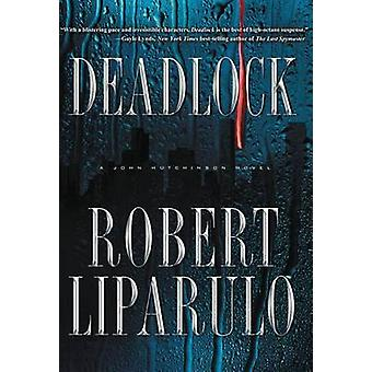 Deadlock A John Hutchinson Novel by Liparulo & Robert