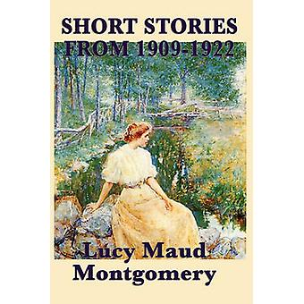The Short Stories of Lucy Maud Montgomery from 19091922 by Montgomery & Lucy Maud