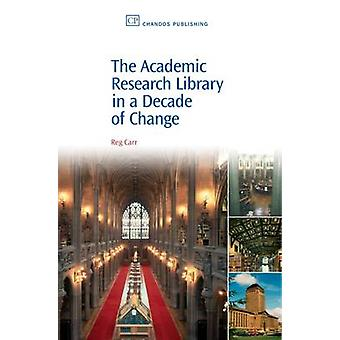 The Academic Research Library in a Decade of Change by Carr & Reg