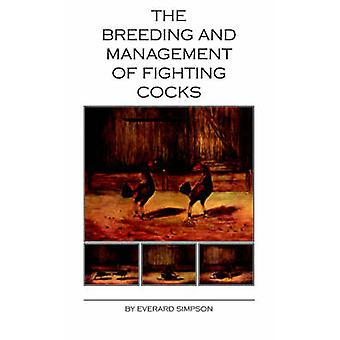 The Breeding and Management of Fighting Cocks by Simpson & Everard