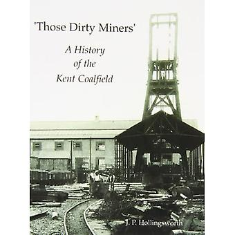 Those Dirty Miners: A History of the Kent Coalfield