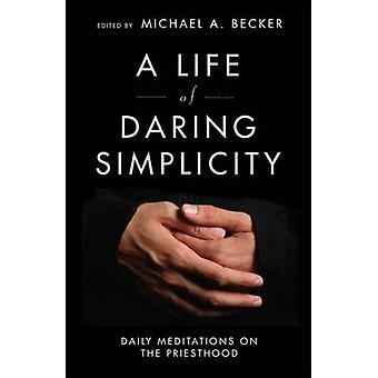 A Life of Daring Simplicity by Becker & Michael A.