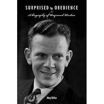 Surprised by Obedience A Biography of Raymond Windsor by Tallon & Mary