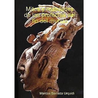 Mitos y realidades de las profecas del fin del mundo von Barraza Urquidi & Marcos