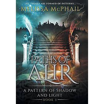 Paths of Alir A Pattern of Shadow  Light Book 3 by McPhail & Melissa