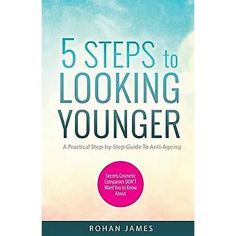 5 Steps To Looking Younger by James & Rohan