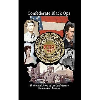 Confederate Black Ops The Untold Story of the Confederate Clandestine Services by Tilton & Charles L