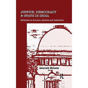 Justice Democracy and State in India  Reflections on Structure Dynamics and Ambivalence by Mohanty & Amarnath