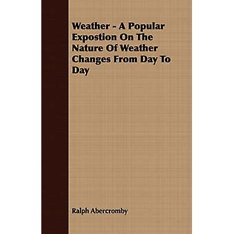 Weather  A Popular Expostion on the Nature of Weather Changes from Day to Day by Abercromby & Ralph