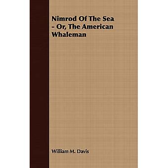 Nimrod Of The Sea  Or The American Whaleman by Davis & William M.
