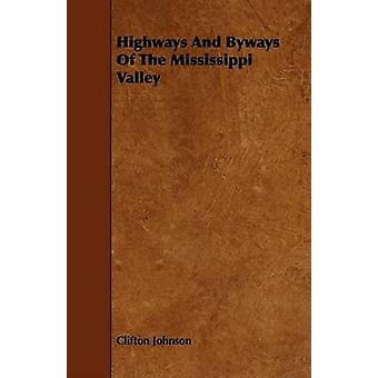 Highways And Byways Of The Mississippi Valley by Johnson & Clifton