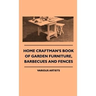 Home Craftmans Book of Garden Furniture Barbecues and Fenchome Craftmans Book of Garden Furniture Barbecues and Fences Es by Various