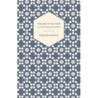 The Art of Fiction  A Collection of Essays by Woolf & Virginia