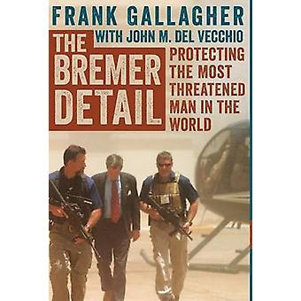 The Bremer Detail Protecting the Most Threatened Man in the World by Del Vecchio & John M.