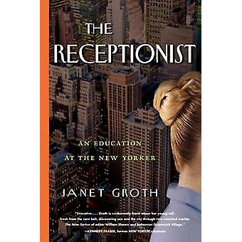 Receptionist An Education at the New Yorker by Groth & Janet