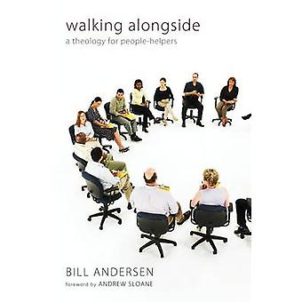 Walking Alongside A Theology for PeopleHelpers by Andersen & Bill