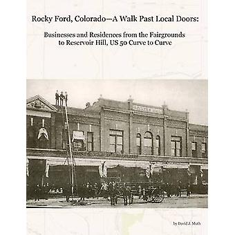 Rocky Ford ColoradoA Walk Past Local Doors Businesses and Residences from the Fairgrounds to Reservoir Hill US 50 Curve to Curve by Muth & David J
